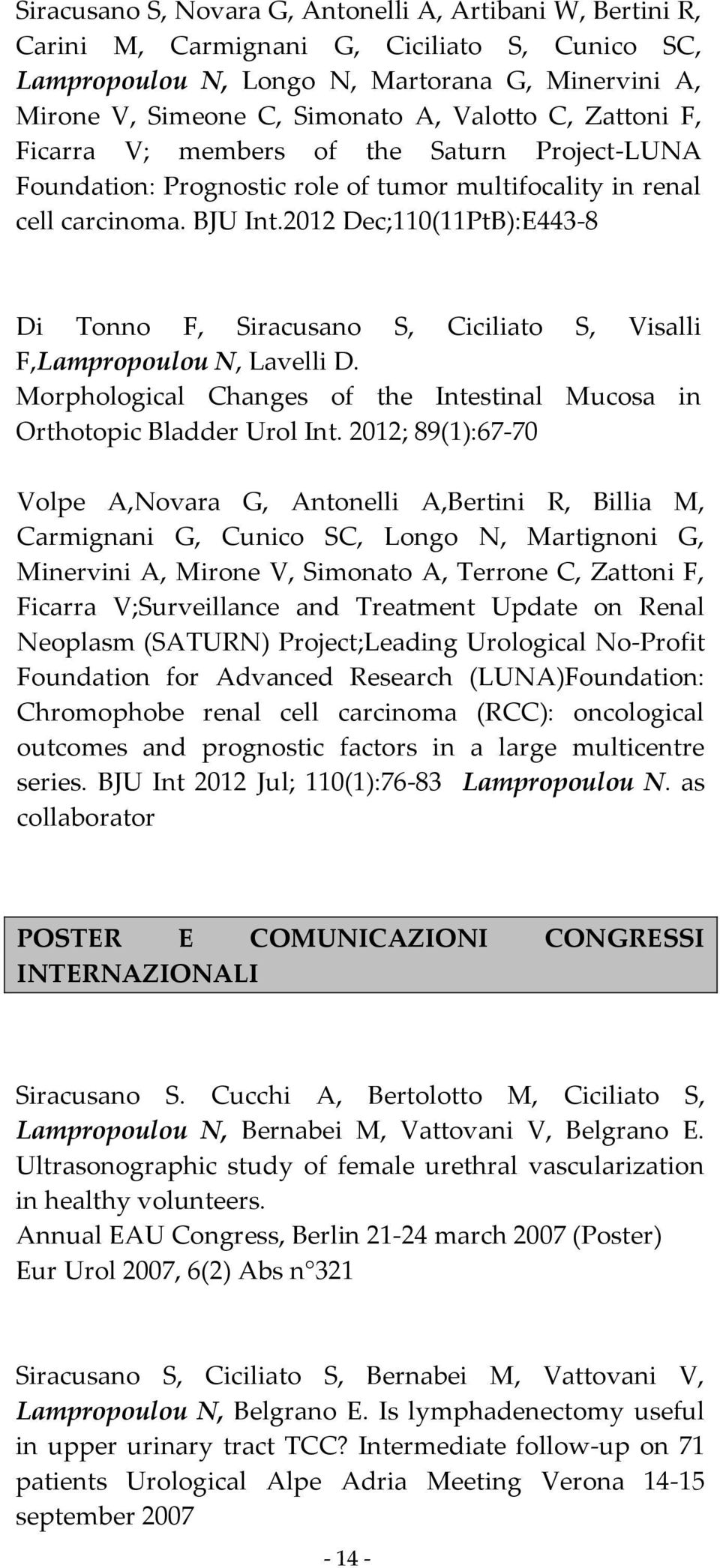 2012 Dec;110(11PtB):E443-8 Di Tonno F, Siracusano S, Ciciliato S, Visalli F,Lampropoulou N, Lavelli D. Morphological Changes of the Intestinal Mucosa in Orthotopic Bladder Urol Int.