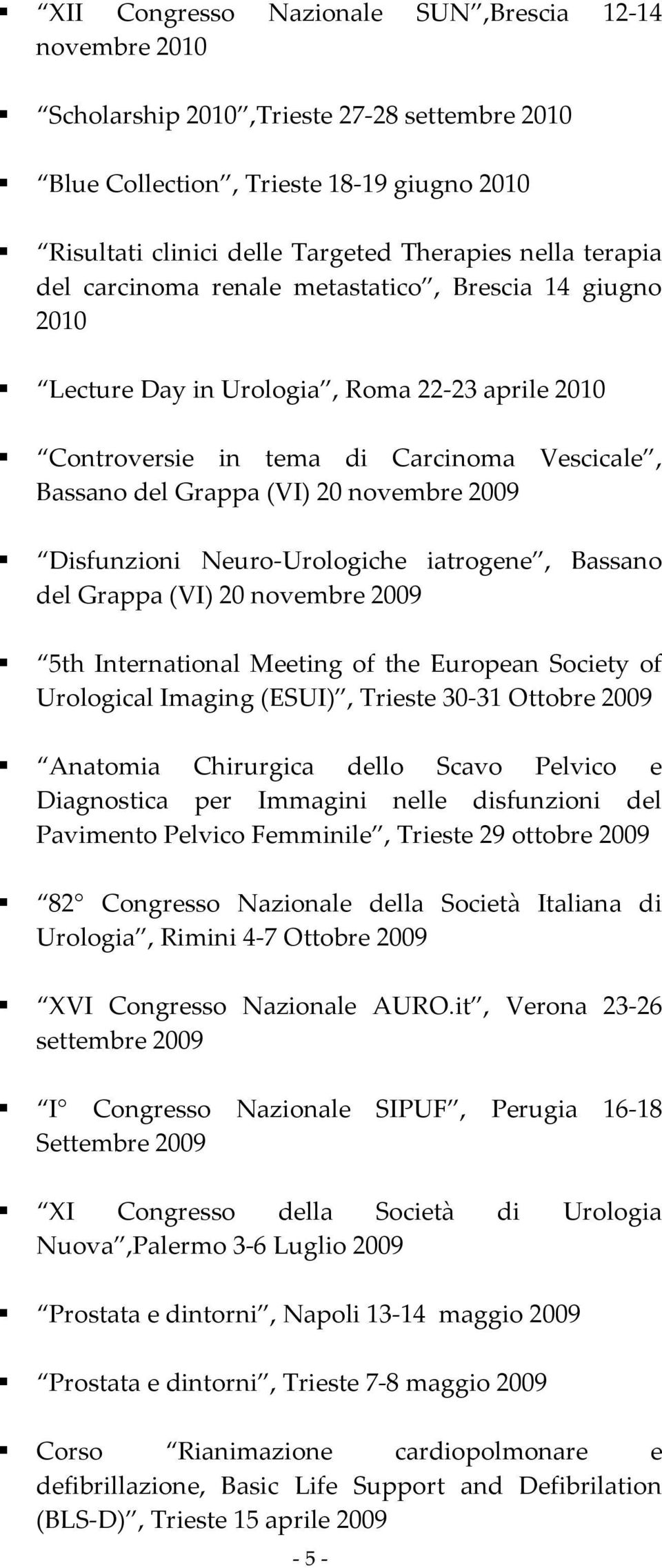 Disfunzioni Neuro-Urologiche iatrogene, Bassano del Grappa (VI) 20 novembre 2009 5th International Meeting of the European Society of Urological Imaging (ESUI), Trieste 30-31 Ottobre 2009 Anatomia