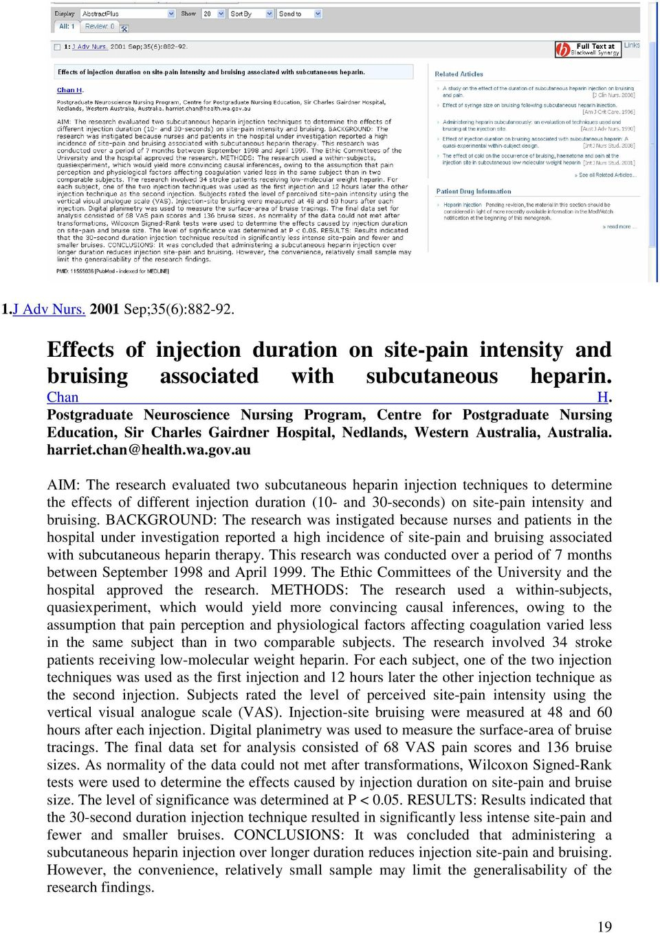 au AIM: The research evaluated two subcutaneous heparin injection techniques to determine the effects of different injection duration (10- and 30-seconds) on site-pain intensity and bruising.