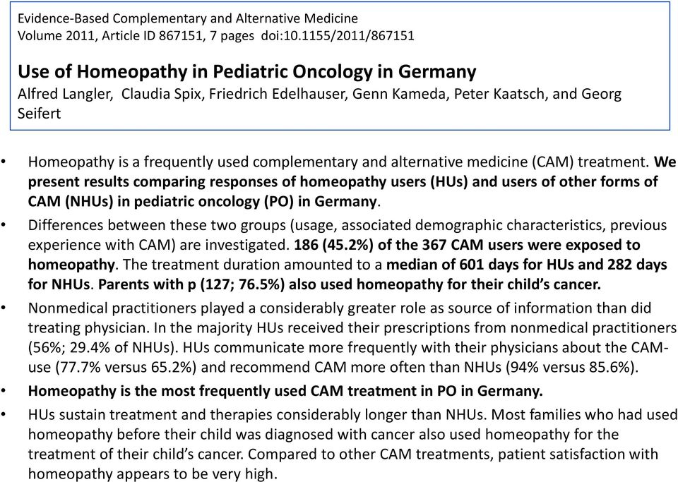 complementary and alternative medicine (CAM) treatment. We present results comparing responses of homeopathy users (HUs) and users of other forms of CAM (NHUs) in pediatric oncology (PO) in Germany.