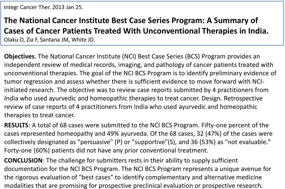 The National Cancer Institute (NCI) Best Case Series (BCS) Program provides an independent review of medical records, imaging, and pathology of cancer patients treated with unconventional therapies.