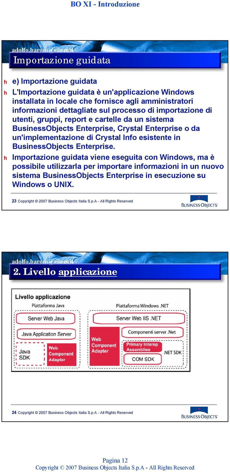 o da un'implementazione di Crystal Info esistente in BusinessObjects Enterprise.