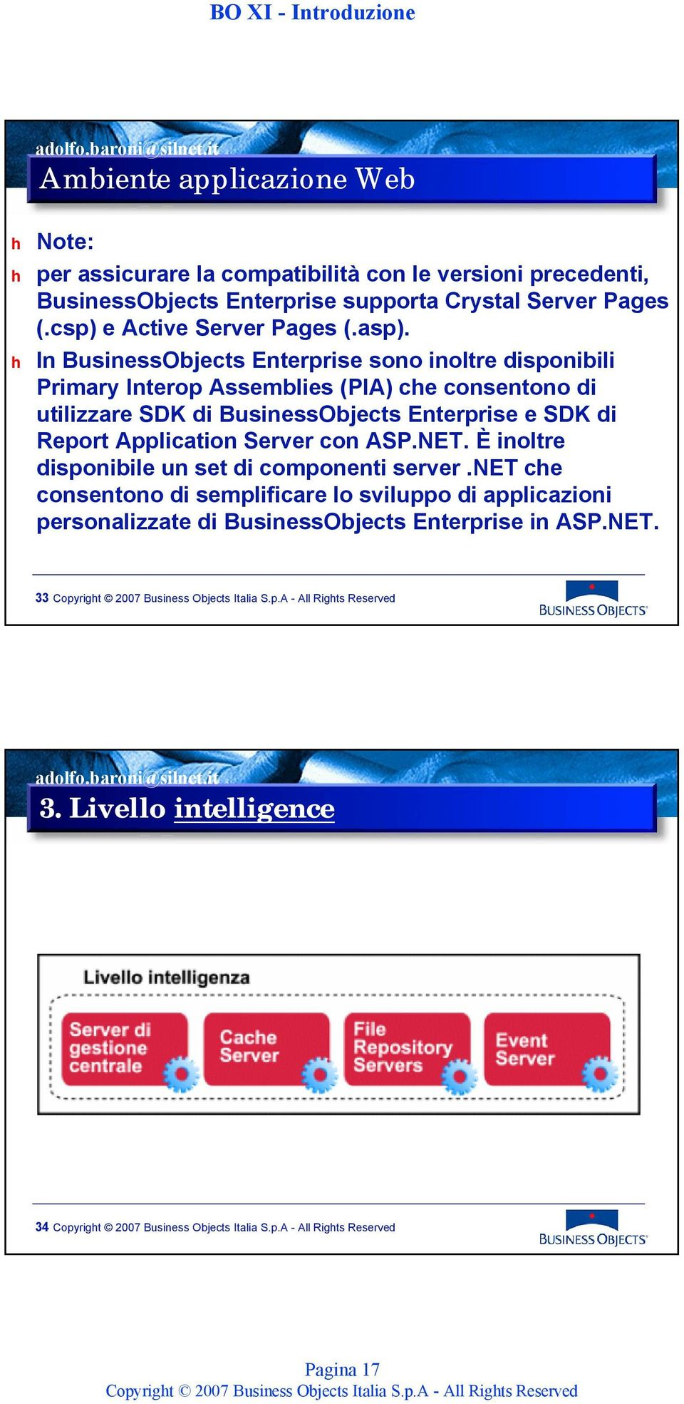 h In BusinessObjects Enterprise sono inoltre disponibili Primary Interop Assemblies (PIA) che consentono di utilizzare SDK di BusinessObjects