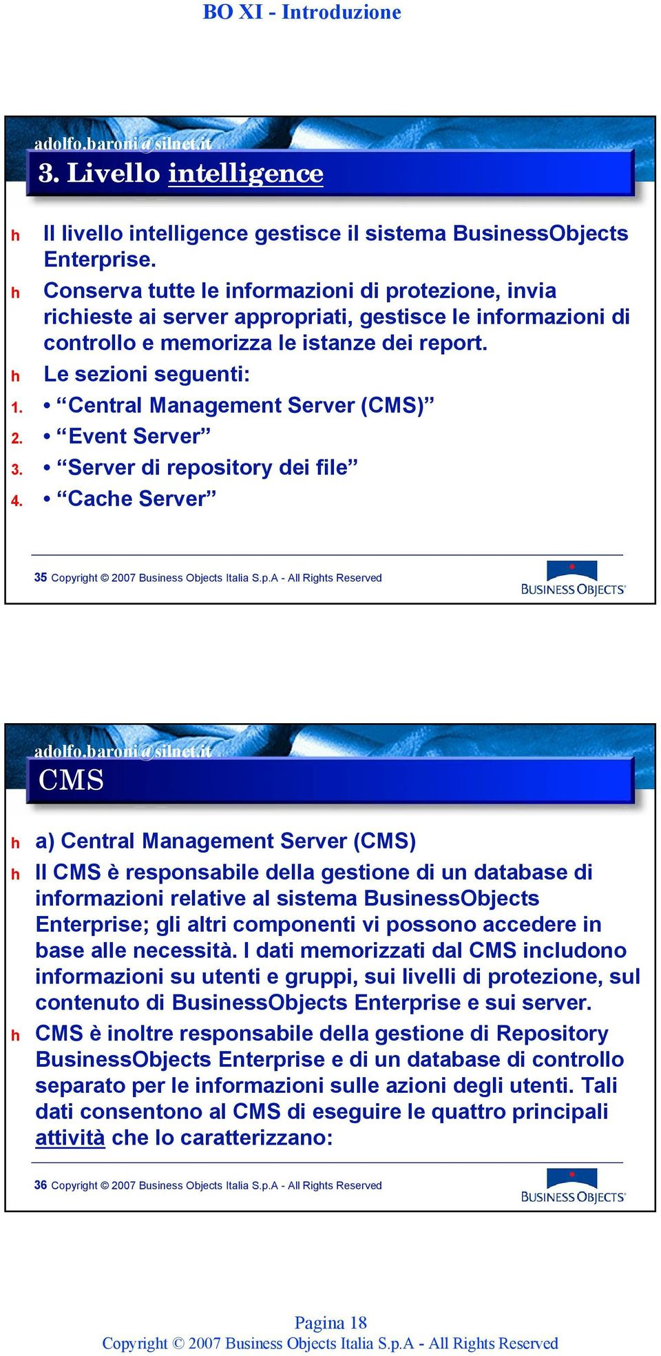 Central Management Server (CMS) 2. Event Server 3. Server di repository dei file 4.