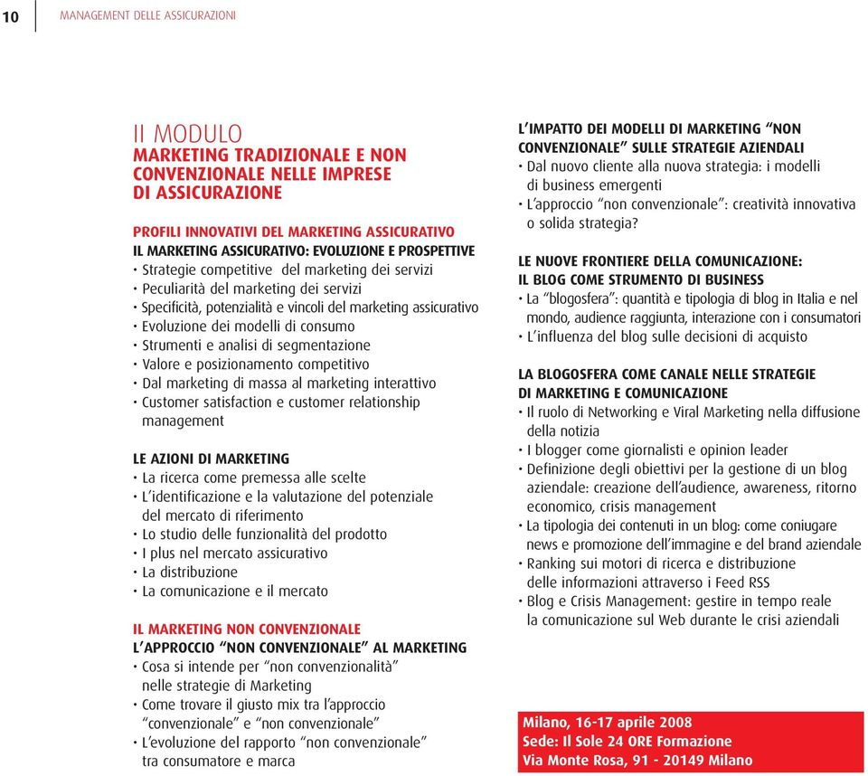 consumo Strumenti e analisi di segmentazione Valore e posizionamento competitivo Dal marketing di massa al marketing interattivo Customer satisfaction e customer relationship management LE AZIONI DI