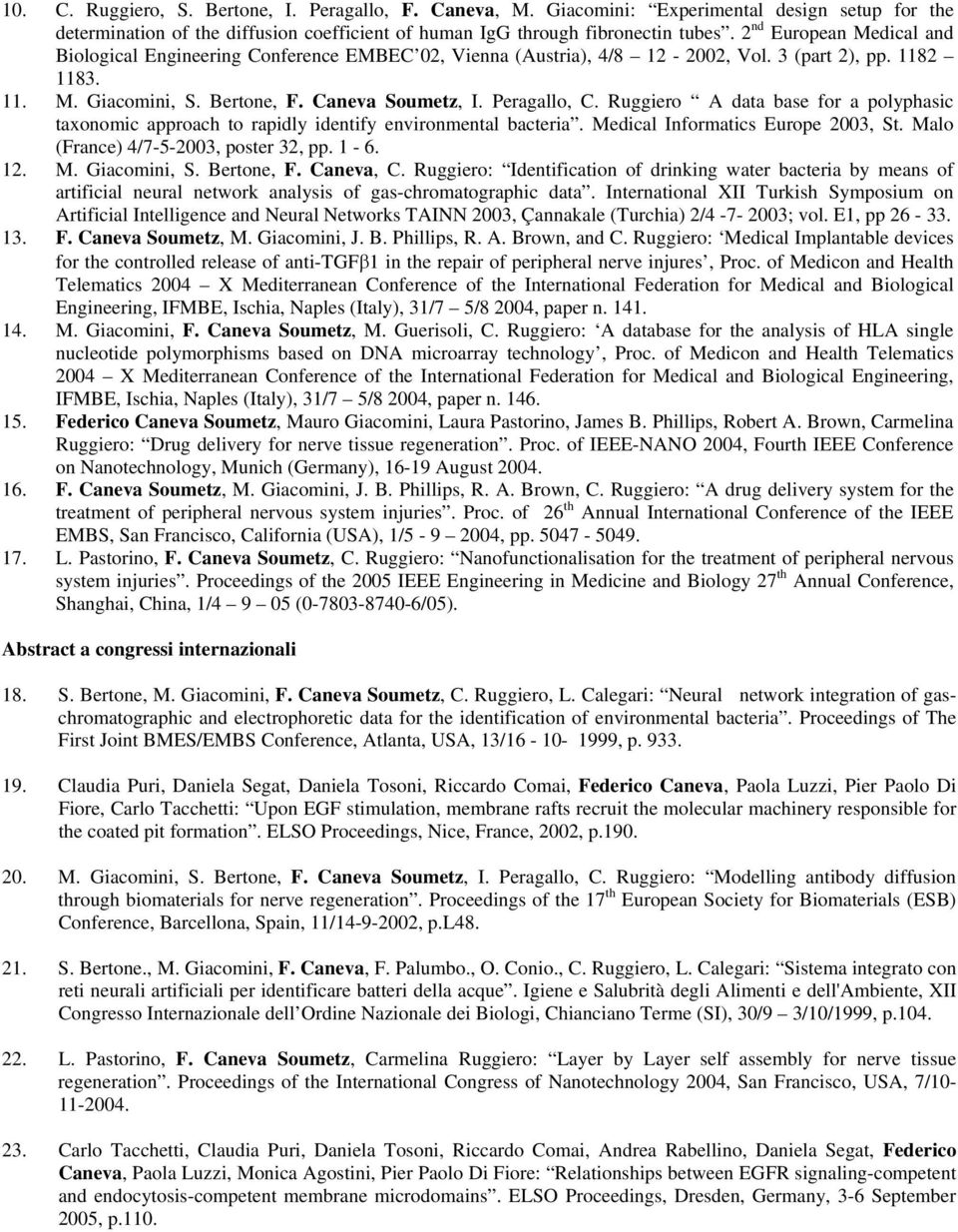 Ruggiero A data base for a polyphasic taxonomic approach to rapidly identify environmental bacteria. Medical Informatics Europe 2003, St. Malo (France) 4/7-5-2003, poster 32, pp. 1-6. 12. M. Giacomini, S.