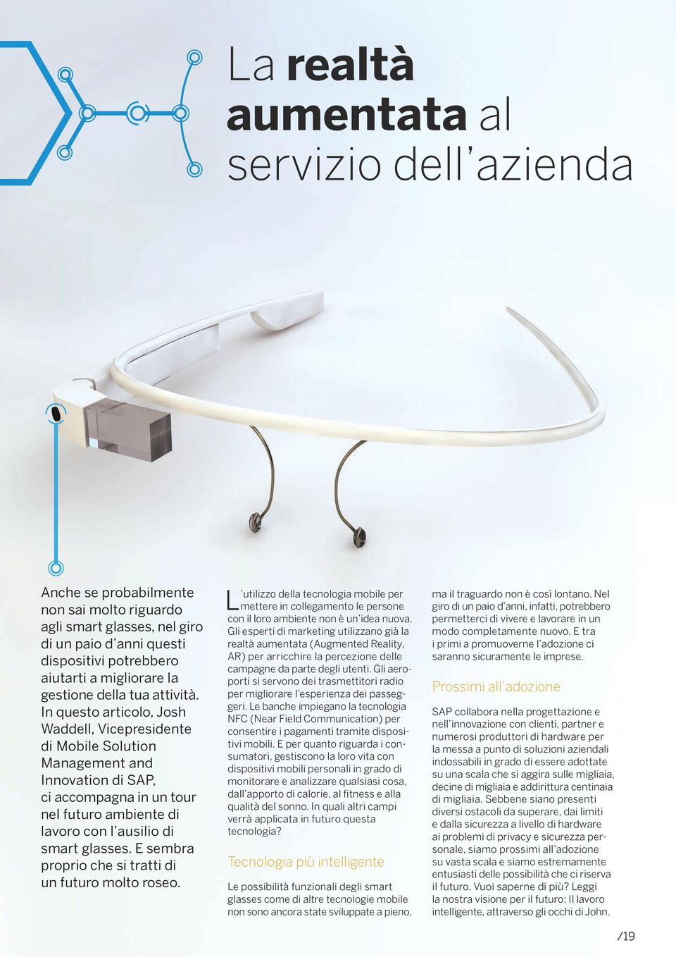 In questo articolo, Josh Waddell, Vicepresidente di Mobile Solution Management and Innovation di SAP, ci accompagna in un tour nel futuro ambiente di lavoro con l ausilio di smart glasses.
