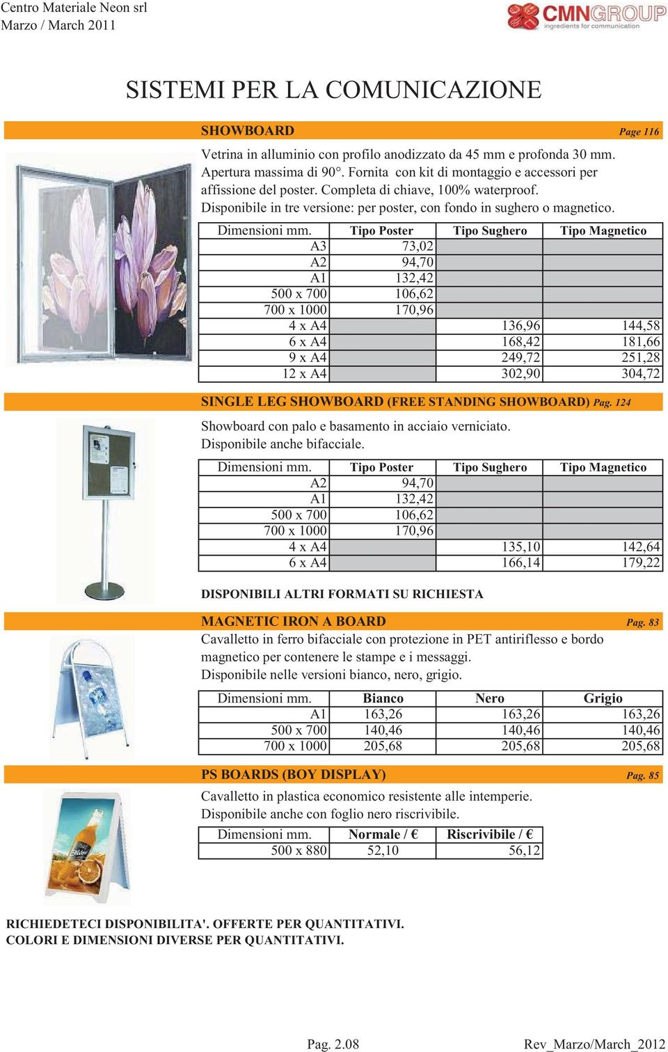 Tipo Poster Tipo Sughero Tipo Magnetico A3 73,02 A2 94,70 A1 132,42 500 x 700 106,62 700 x 1000 170,96 4 x A4 136,96 144,58 6 x A4 168,42 181,66 9 x A4 249,72 251,28 12 x A4 302,90 304,72 SINGLE LEG