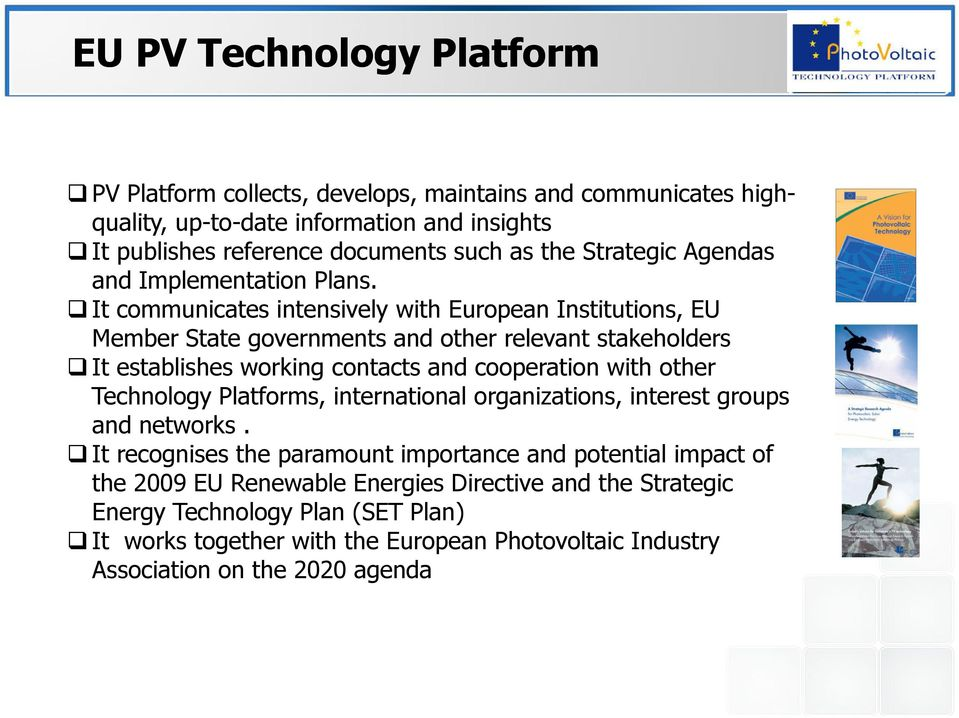 It communicates intensively with European Institutions, EU Member State governments and other relevant stakeholders It establishes working contacts and cooperation with other