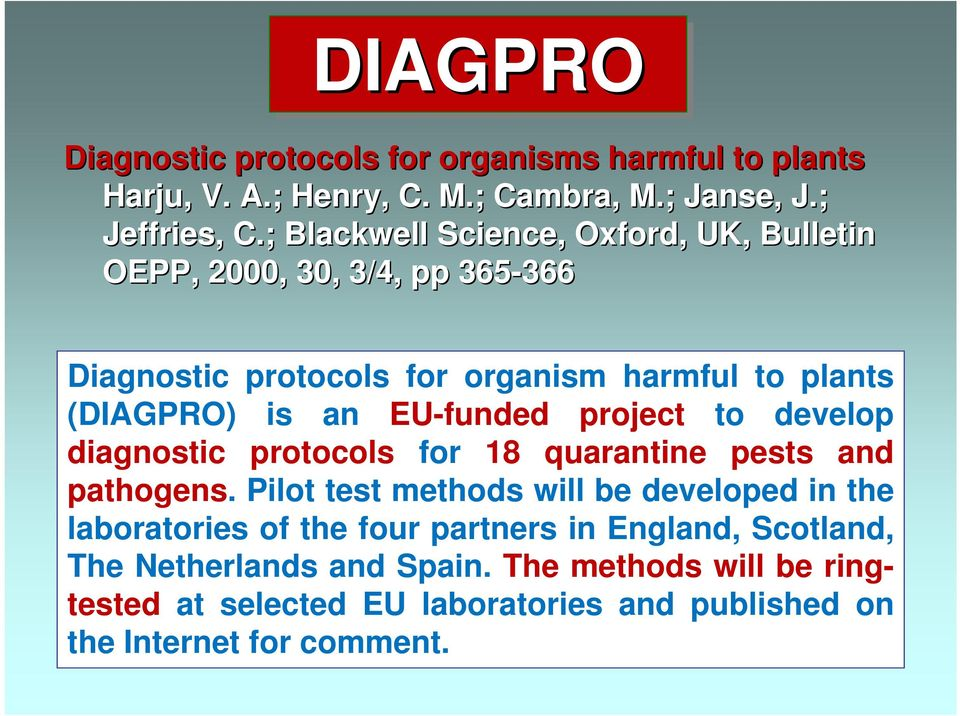EU-funded project to develop diagnostic protocols for 18 quarantine pests and pathogens.