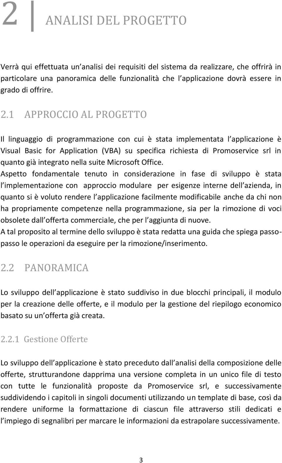 1 APPROCCIO AL PROGETTO Il linguaggio di programmazione con cui è stata implementata l applicazione è Visual Basic for Application (VBA) su specifica richiesta di Promoservice srl in quanto già