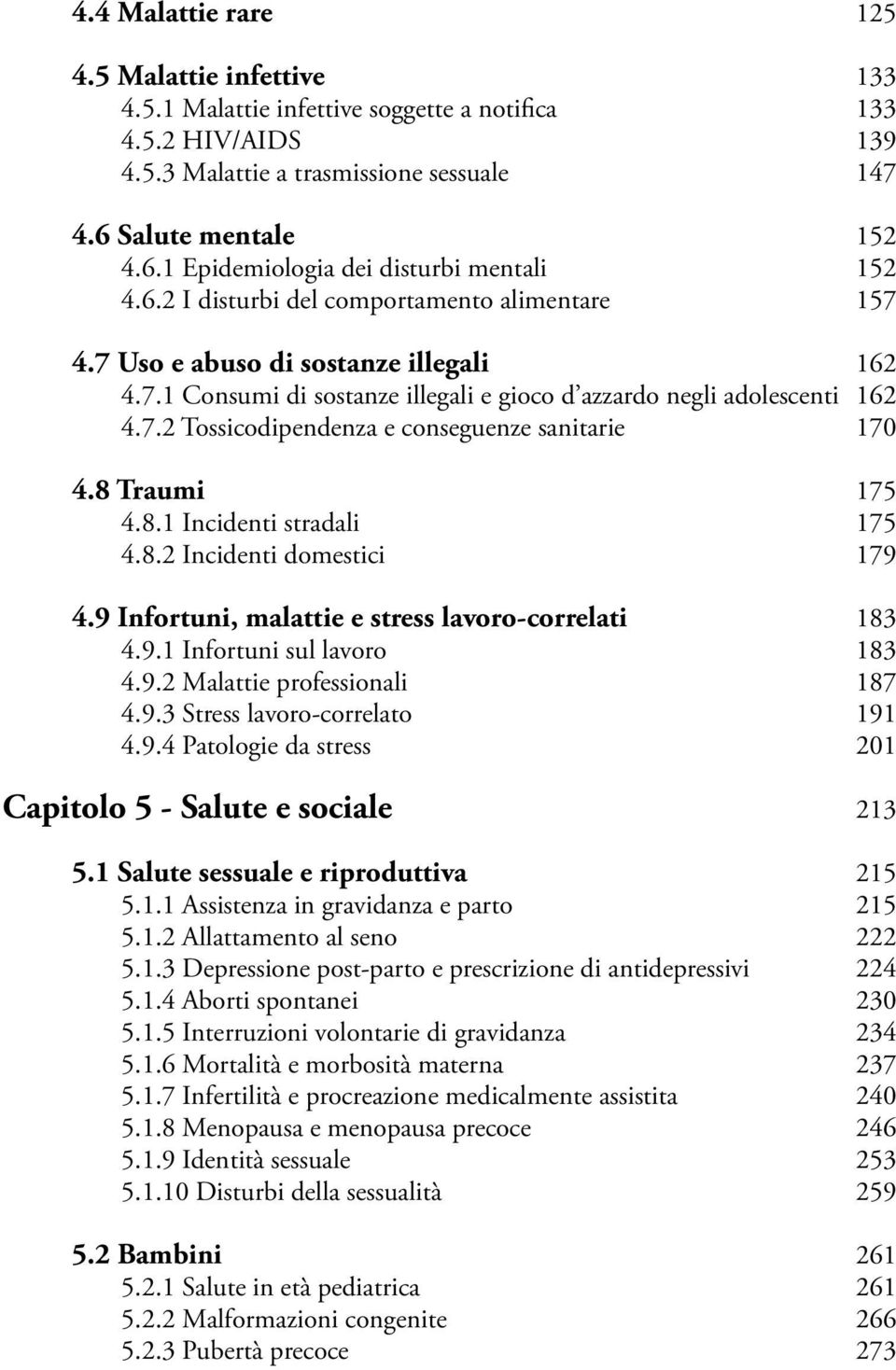 7.2 Tossicodipendenza e conseguenze sanitarie 170 4.8 Traumi 175 4.8.1 Incidenti stradali 175 4.8.2 Incidenti domestici 179 4.9 Infortuni, malattie e stress lavoro-correlati 183 4.9.1 Infortuni sul lavoro 183 4.
