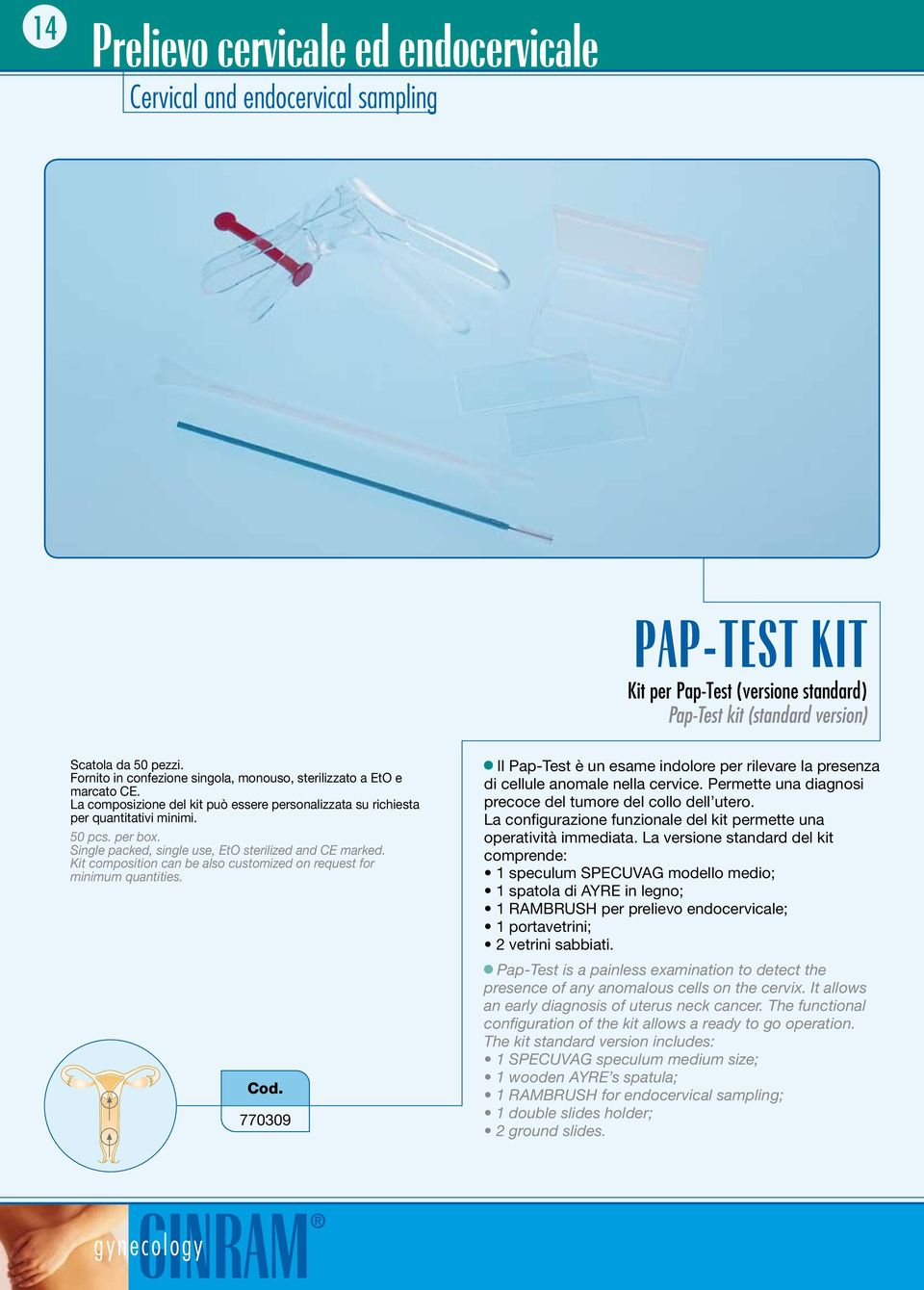 Single packed, single use, EtO sterilized and CE marked. Kit composition can be also customized on request for minimum quantities.
