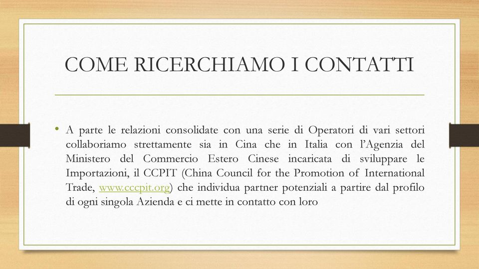 incaricata di sviluppare le Importazioni, il CCPIT (China Council for the Promotion of International Trade, www.