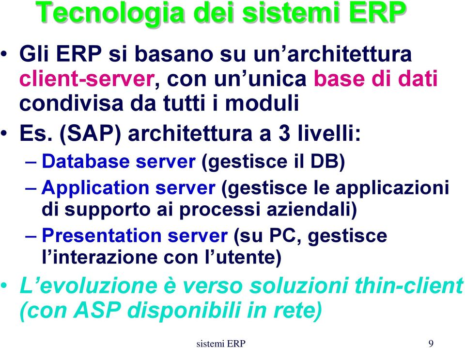 (SAP) architettura a 3 livelli: Database server (gestisce il DB) Application server (gestisce le