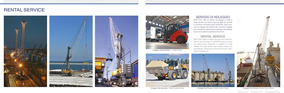 Noleggio Carrelli elevatori - Forklifts Rental RENTAL SERVICE MAC PORT offers a medium and long-term rental service for the full range of LIEBHERR harbour cranes and earthmoving equipment, in