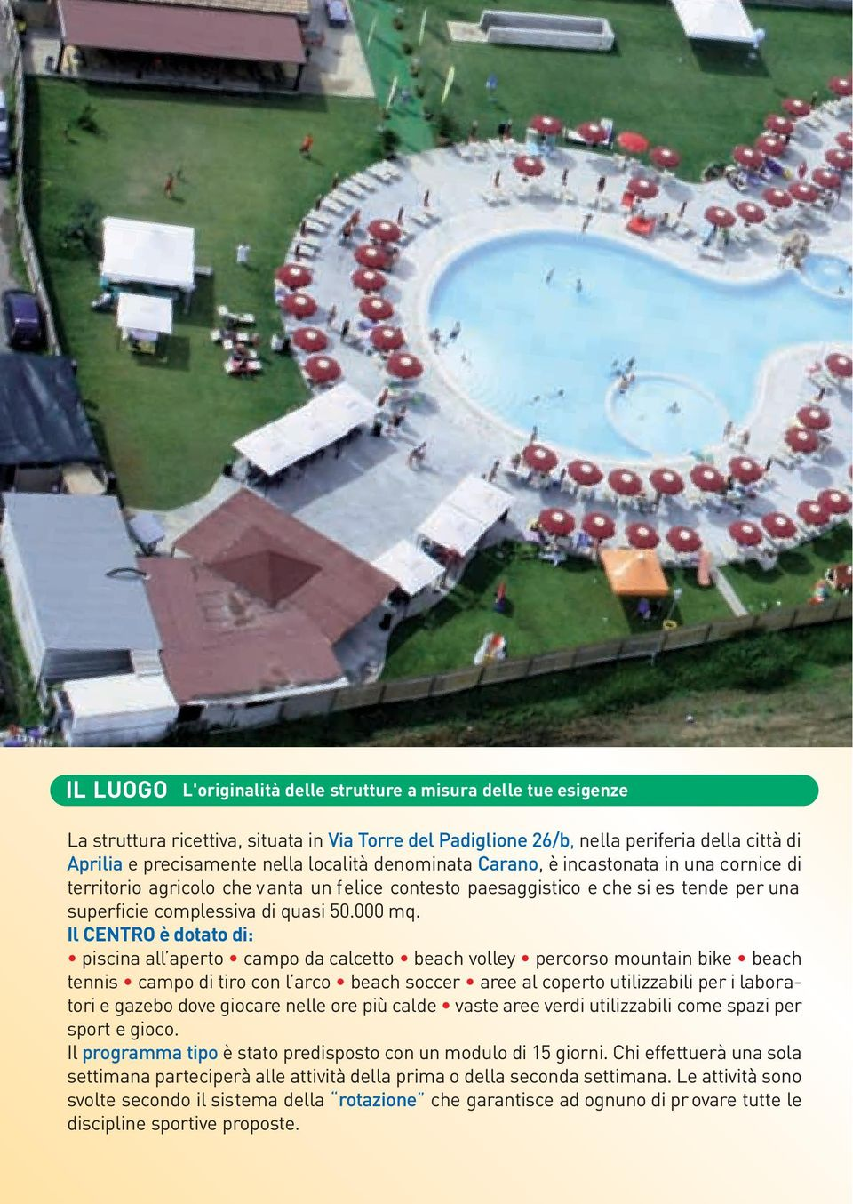 Il CENTRO è dotato di: piscina all aperto campo da calcetto beach volley percorso mountain bike beach tennis campo di tiro con l arco beach soccer aree al coperto utilizzabili per i laboratori e