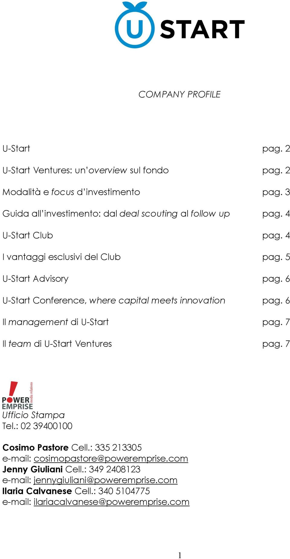 6 U-Start Conference, where capital meets innovation pag. 6 Il management di U-Start pag. 7 Il team di U-Start Ventures pag. 7 Ufficio Stampa Tel.