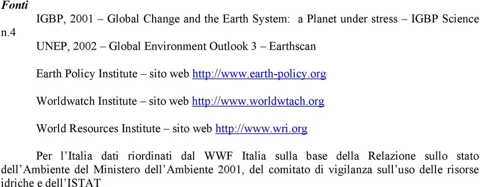 Earthscan Earth Policy Institute sito web http://www.earth-policy.org Worldwatch Institute sito web http://www.worldwtach.