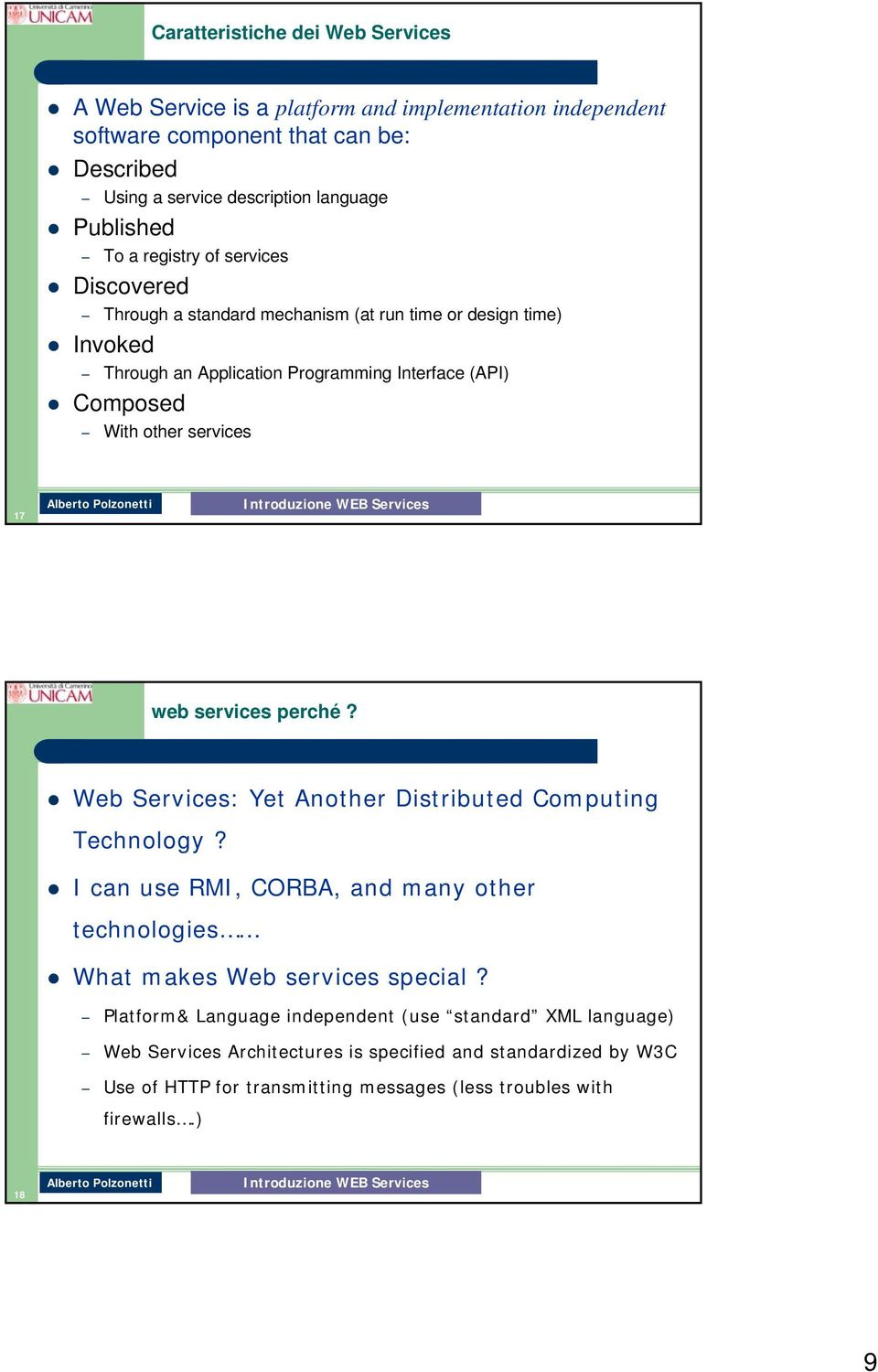 services 17 web services perché? Web Services: Yet Another Distributed Computing Technology? I can use RMI, CORBA, and many other technologies What makes Web services special?