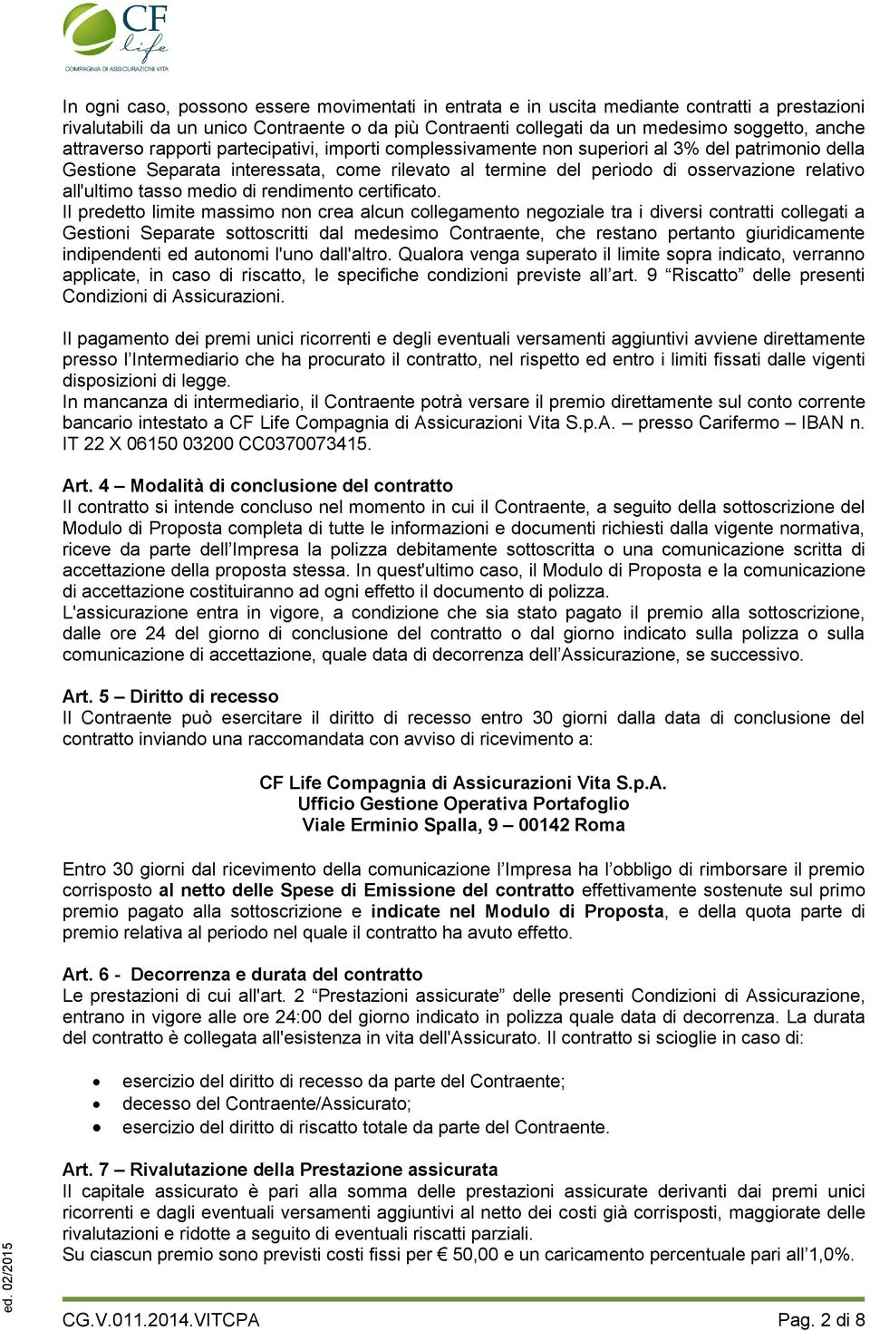 all'ultimo tasso medio di rendimento certificato.
