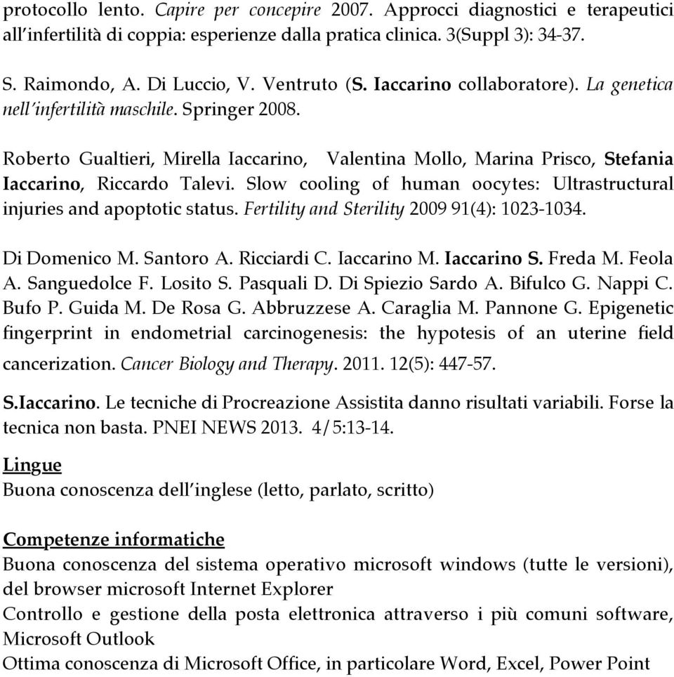 Slow cooling of human oocytes: Ultrastructural injuries and apoptotic status. Fertility and Sterility 2009 91(4): 1023-1034. Di Domenico M. Santoro A. Ricciardi C. Iaccarino M. Iaccarino S. Freda M.