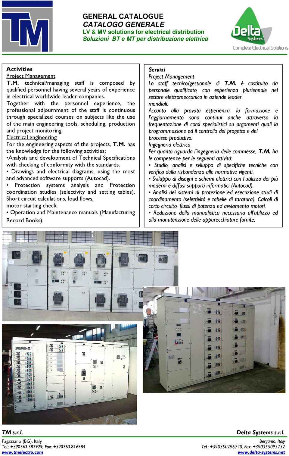 production and project monitoring. Electrical engineering For the engineering aspects of the projects, T.M.