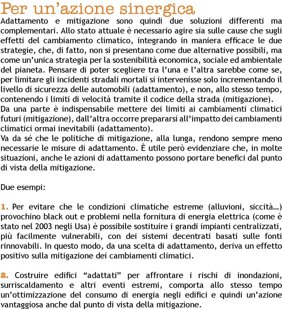 alternative possibili, ma come un unica strategia per la sostenibilità economica, sociale ed ambientale del pianeta.