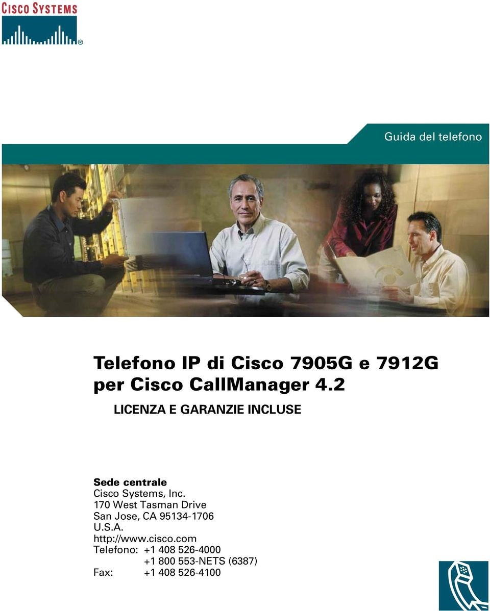 2 LICENZA E GARANZIE INCLUSE Sede centrale Cisco Systems, Inc.
