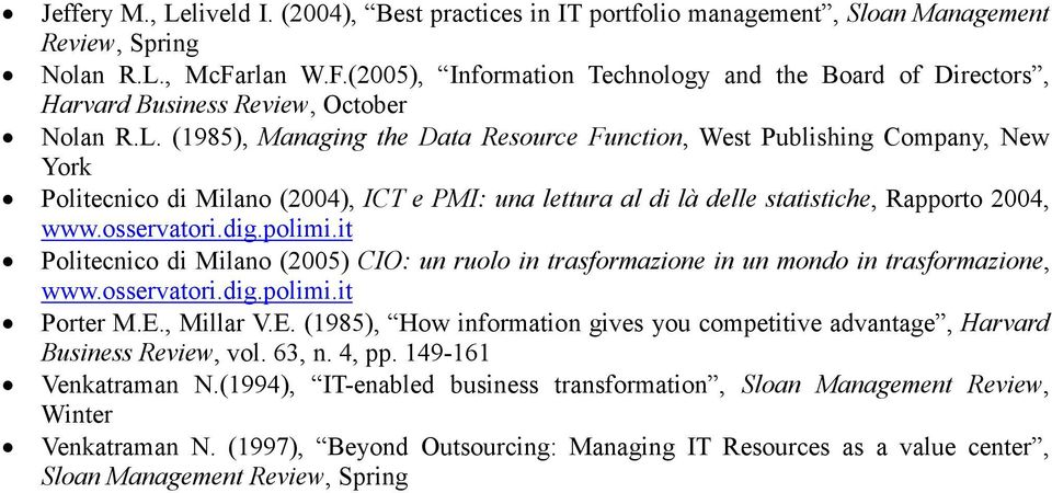 (1985), Managing the Data Resource Function, West Publishing Company, New York Politecnico di Milano (2004), ICT e PMI: una lettura al di là delle statistiche, Rapporto 2004, www.osservatori.dig.