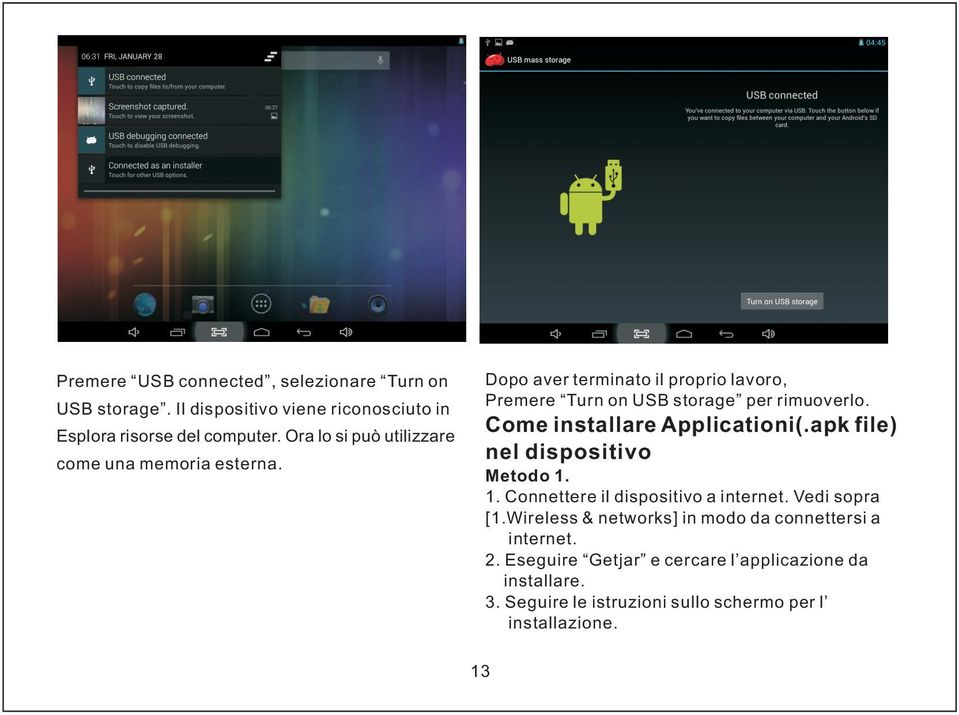 Come installare Applicationi(.apk file) nel dispositivo Metodo 1. 1. Connettere il dispositivo a internet. Vedi sopra [1.