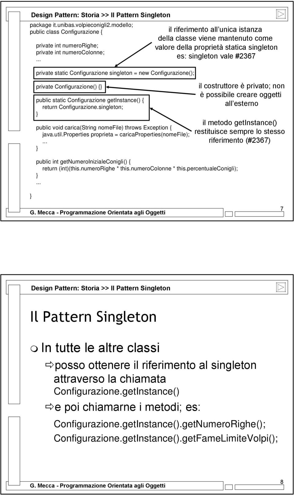 singleton; public void carica(string nomefile) throws Exception { java.util.properties proprieta = caricaproperties(nomefile);.