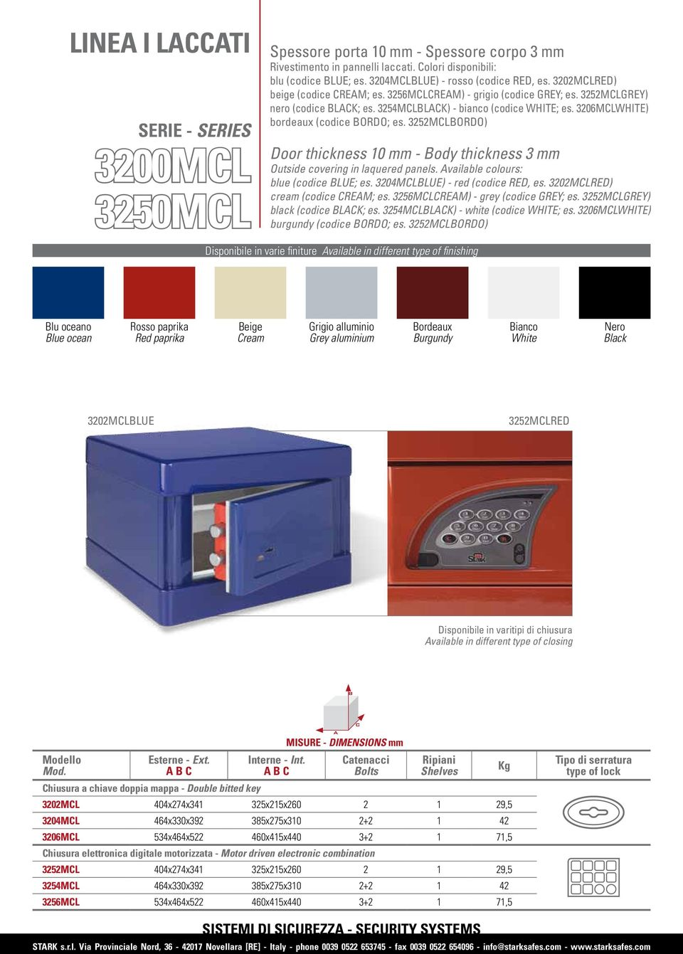 3206MCLWHITE) bordeaux (codice BORDO; es. 3252MCLBORDO) Door thickness 10 mm - Body thickness 3 mm Outside covering in laquered panels. Available colours: blue (codice BLUE; es.