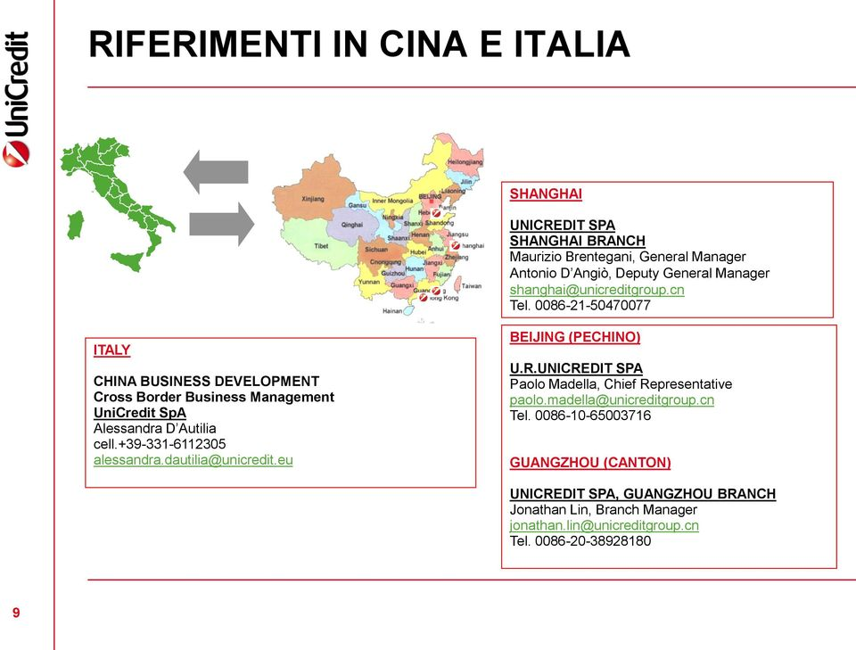 0086-21-50470077 ITALY CHINA BUSINESS DEVELOPMENT Cross Border Business Management UniCredit SpA Alessandra D Autilia cell.+39-331-6112305 alessandra.
