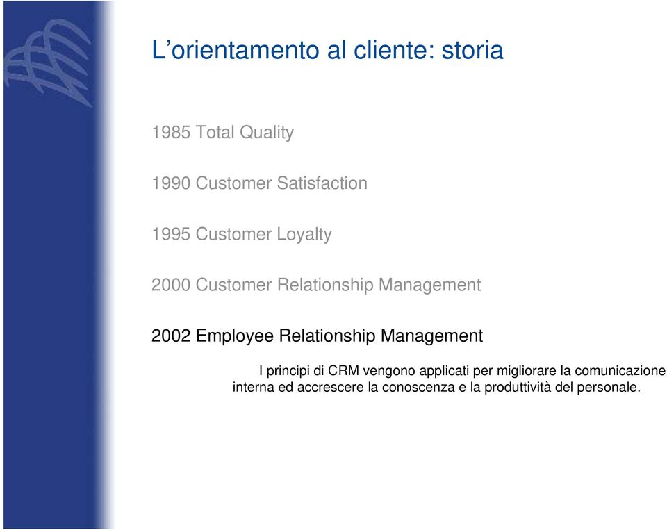 Employee Relationship Management I principi di CRM vengono applicati per