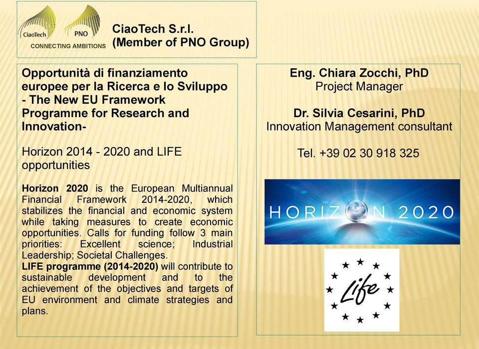 Chiara Zocchi, PhD Project Manager Dr. Silvia Cesarini, PhD Innovation Management consultant Tel.