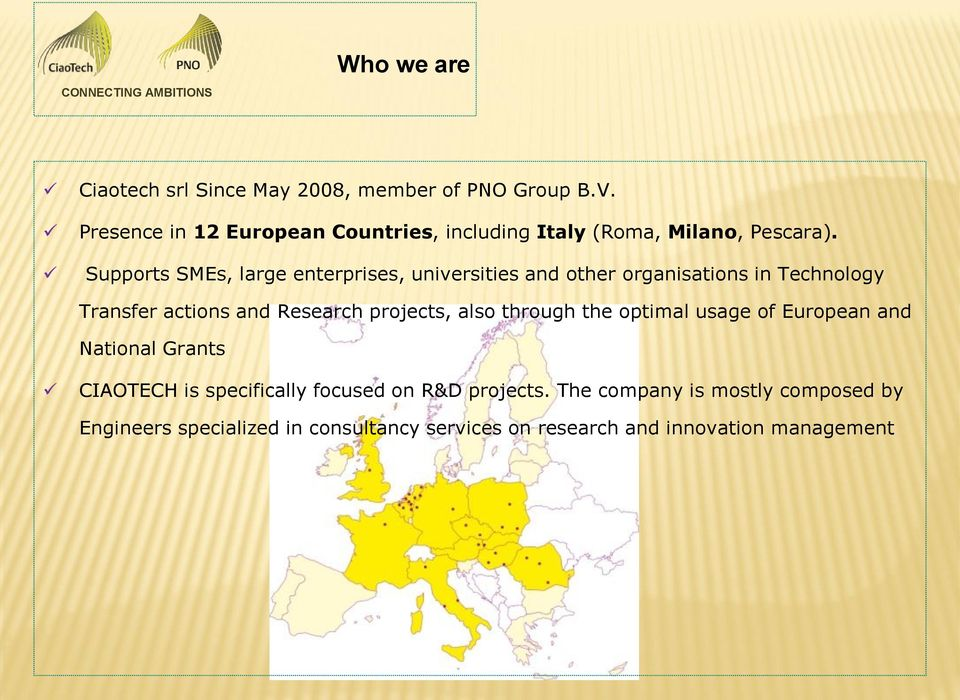 Supports SMEs, large enterprises, universities and other organisations in Technology Transfer actions and Research
