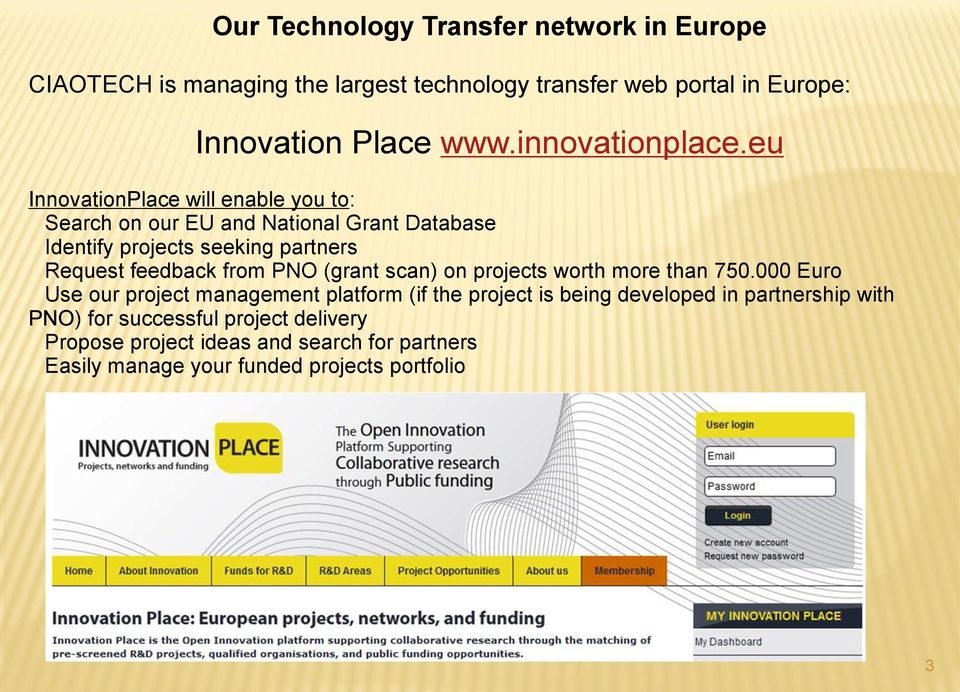 eu InnovationPlace will enable you to: Search on our EU and National Grant Database Identify projects seeking partners Request feedback from
