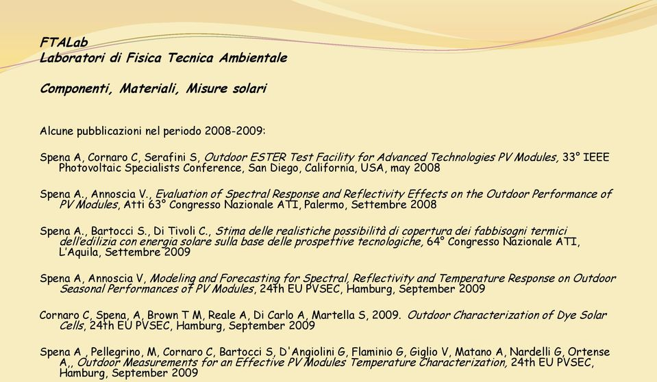 , Evaluation of Spectral Response and Reflectivity Effects on the Outdoor Performance of PV Modules, Atti 63 Congresso Nazionale ATI, Palermo, Settembre 2008 Spena A., Bartocci S., Di Tivoli C.