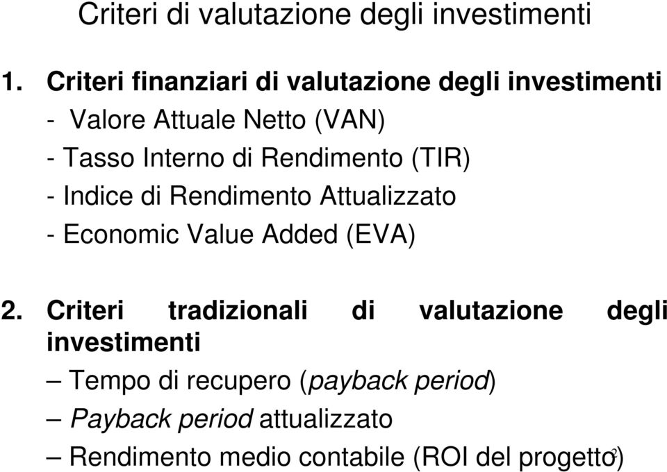 di Rendimento (TIR) - Indice di Rendimento Attualizzato - Economic Value Added (EVA) 2.