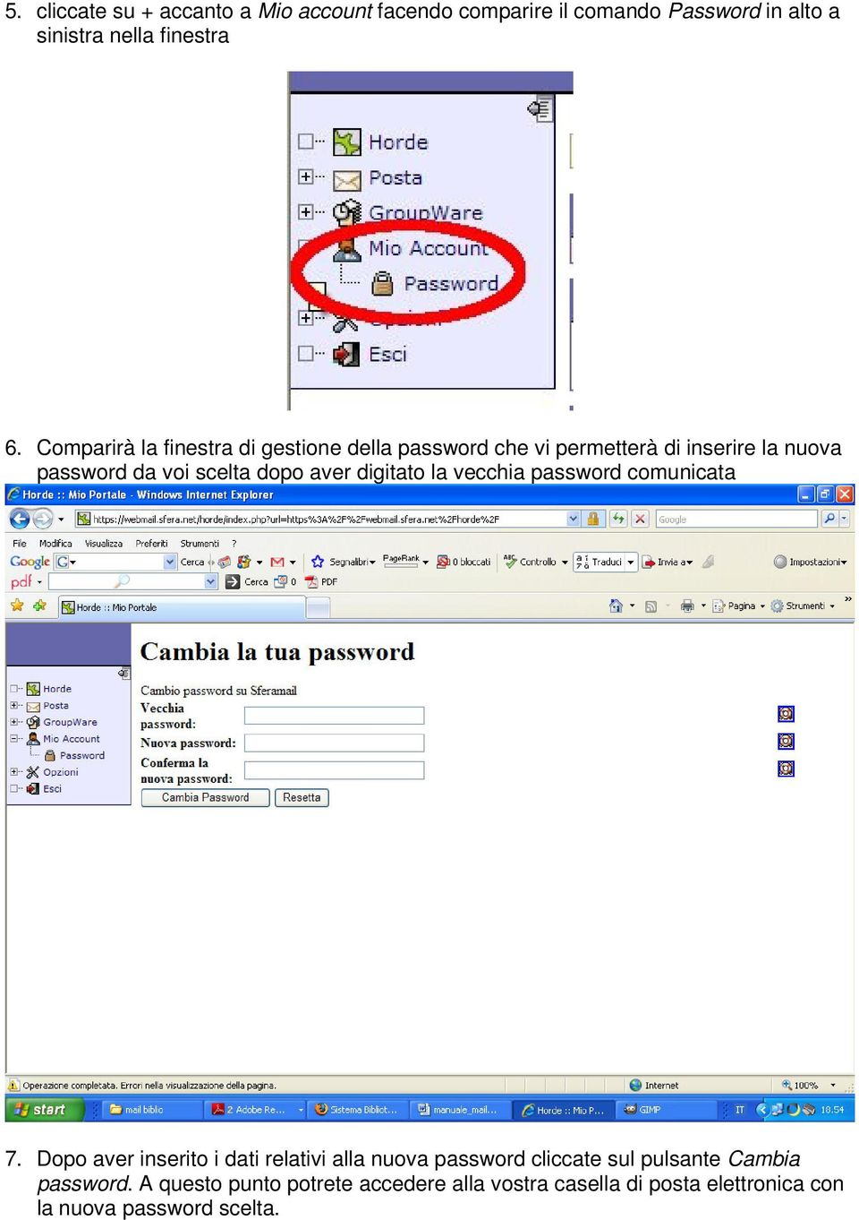 aver digitato la vecchia password comunicata 7.