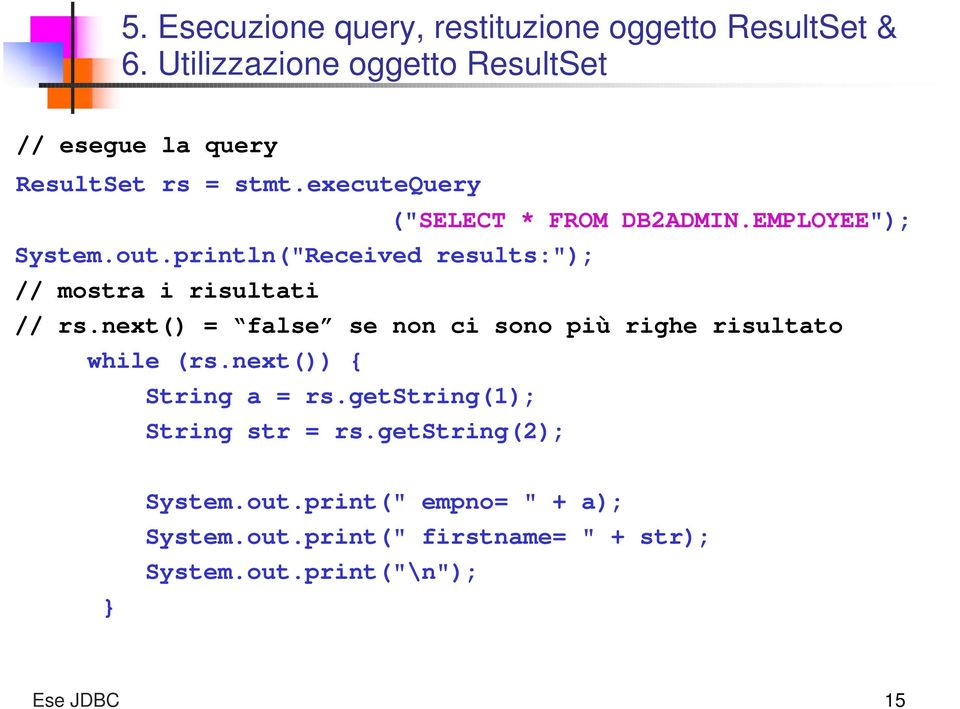 "EMPLOYEE""); System.out.println(""Received results:""); // mostra i risultati // rs."