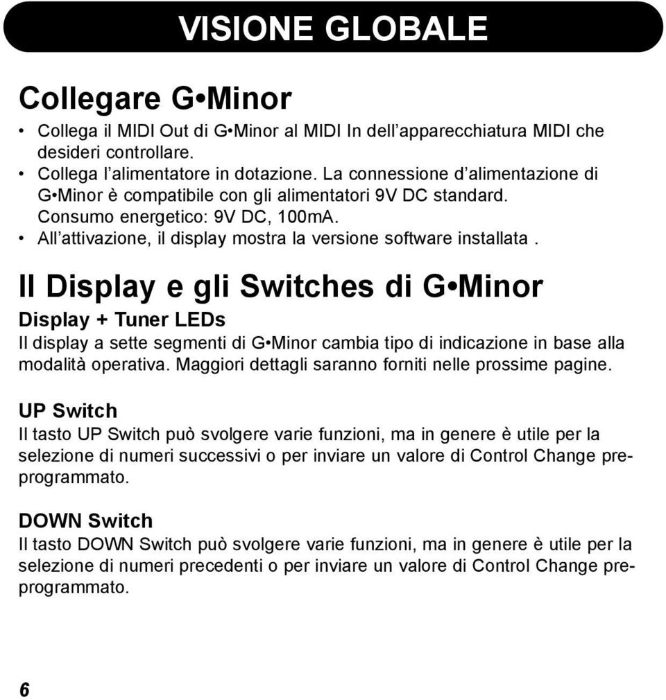 Il Display e gli Switches di G Minor Display + Tuner LEDs Il display a sette segmenti di G Minor cambia tipo di indicazione in base alla modalità operativa.