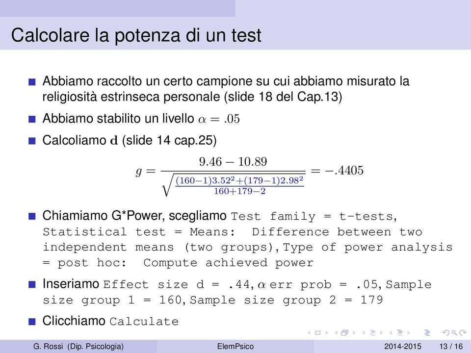 4405 Chiamiamo G*Power, scegliamo Test family = t-tests, Statistical test = Means: Difference between two independent means (two groups), Type of power analysis