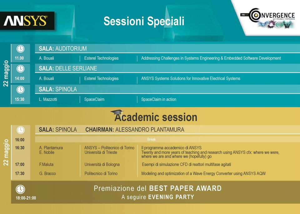 Mazzotti SpaceClaim SpaceClaim in action SALA: SPINOLA Academic session Chairman: Alessandro Plantamura 22 maggio 16:00 Break 16:30 A.