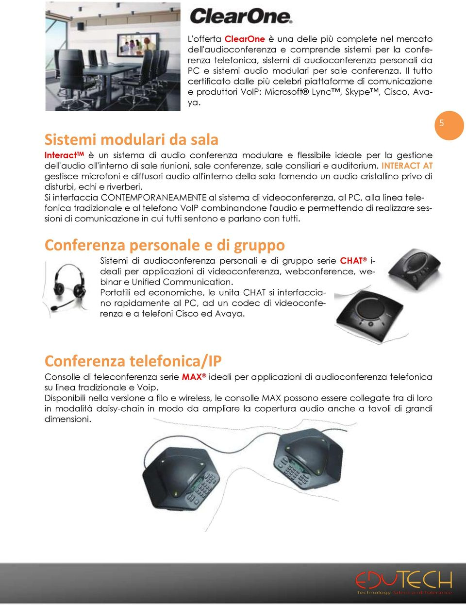 Sistemi modulari da sala Interact TM è un sistema di audio conferenza modulare e flessibile ideale per la gestione dell'audio all'interno di sale riunioni, sale conferenze, sale consiliari e