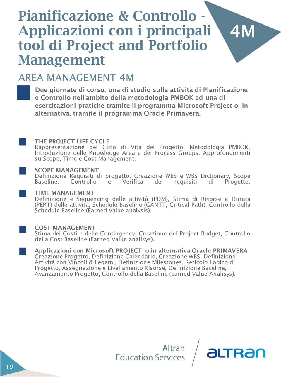 THE PROJECT LIFE CYCLE Rappresentazione del Ciclo di Vita del Progetto, Metodologia PMBOK, Introduzione delle Knowledge Area e dei Process Groups. Approfondimenti su Scope, Time e Cost Management.