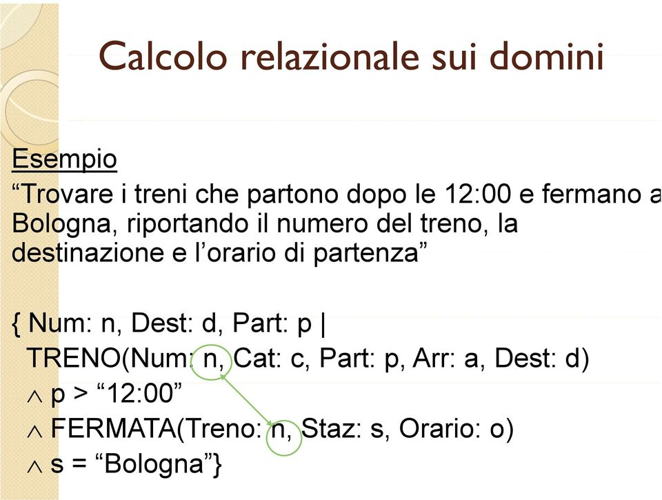 di partenza {N Num: n, Dest: d, Part: p TRENO(Num: n, Cat: c, Part: