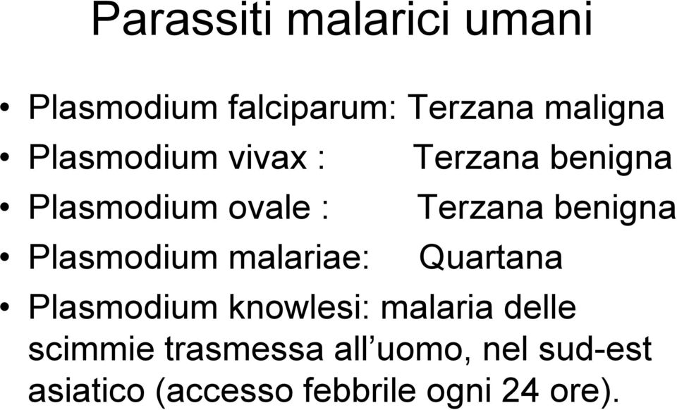 Plasmodium malariae: Quartana Plasmodium knowlesi: malaria delle