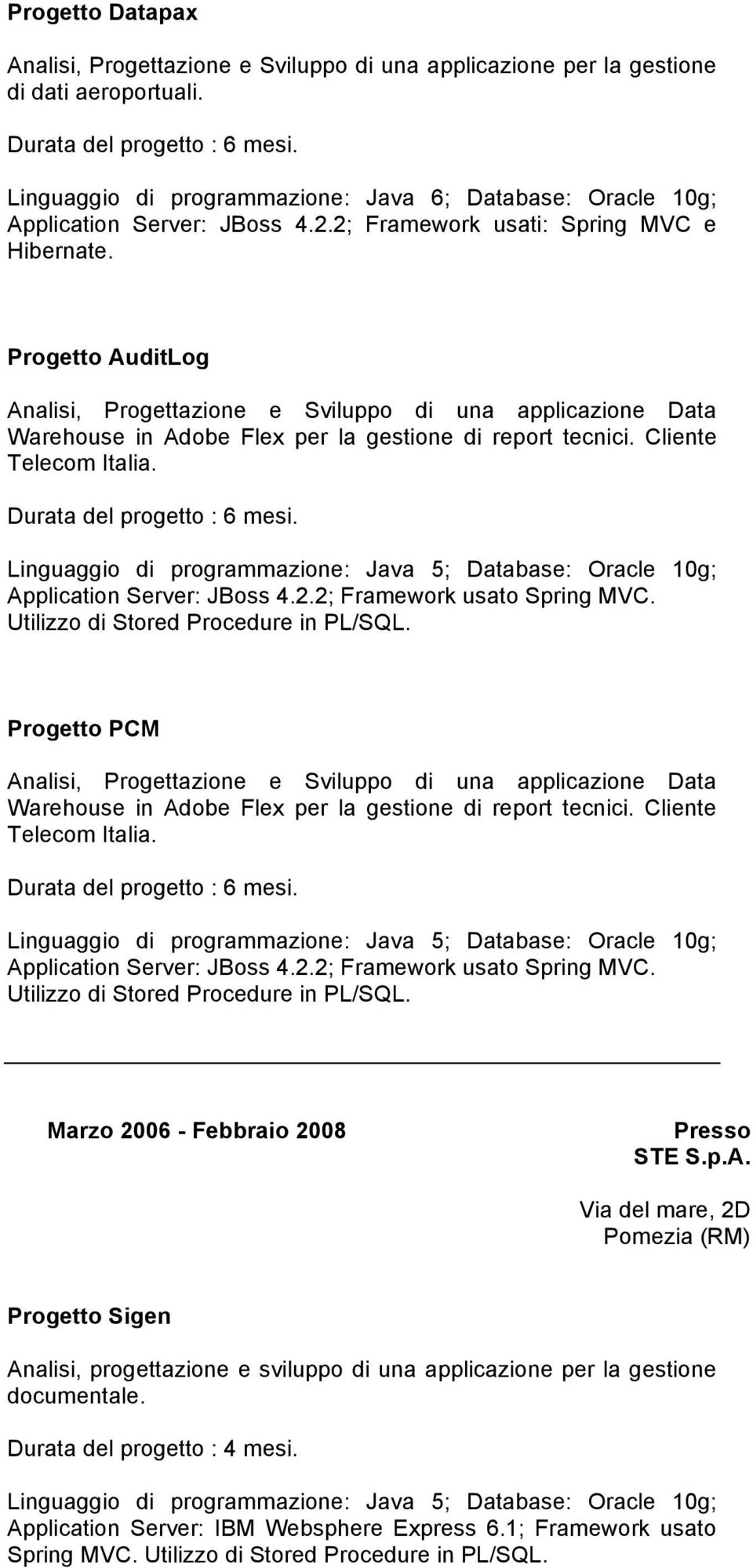 Cliente Telecom Italia. Application Server: JBoss 4.2.2; Framework usato Spring MVC. Utilizzo di Stored Procedure in PL/SQL.
